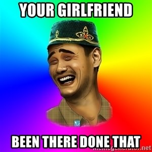 Typical tatar - your girlfriend  been there done that