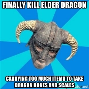 skyrim stan - Finally kill elder dragon CARRYING too much items to take dragon bones and scales