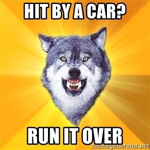 Courage Wolf - Hit By a car? Run it over