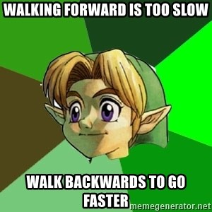 Link - Walking forward is too slow Walk backwards to go faster