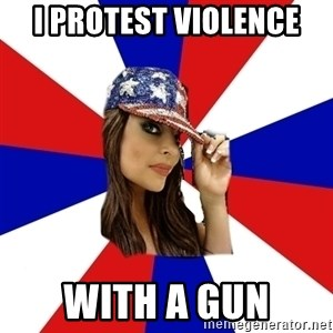 Conservative Bimbo - I protest violence with a gun