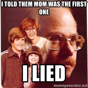 Family Man - I told them mom was the first one I LIED