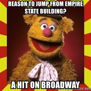 Fozzie Wocka Wocka - reason to jump from empire state building? a hit on broadway