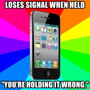 "TYPICAL IPHONE - loses signal when held ""you're holding it wrong."""
