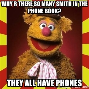 Fozzie Wocka Wocka - why r there so many smith in the phone book? they all have phones