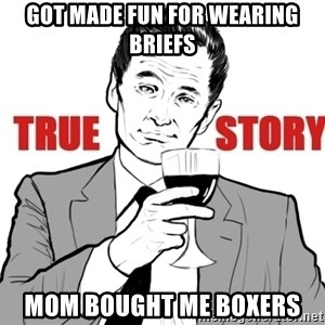 true story - got made fun for wearing briefs mom bought me boxers