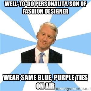 Anderson Cooper Meme - well-to-do personality. son of fashion designer wear same blue, purple ties on air
