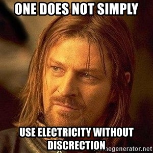 Boromir - One does not simply use electricity without discrection