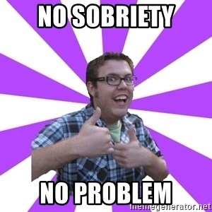 Retard Ray - NO SOBRIETY NO PROBLEM
