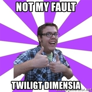 Retard Ray - not my fault twiligt dimensia