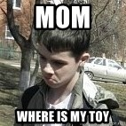 angry guy - mom where is my toy