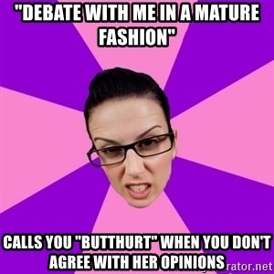 "Privilege Denying Feminist - ""debate with me in a mature fashion"" calls you ""butthurt"" when you don't agree with her opinions"
