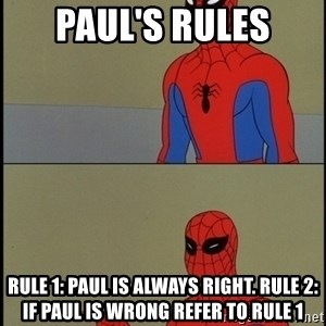 Spiderman Poiting - paul's Rules Rule 1: paul is always right. rule 2: if paul is wrong refer to rule 1