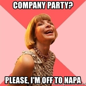 Amused Anna Wintour - Company party? Please, i'm off to napa