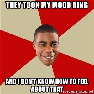Tracy Jordan - they took my mood ring and i don't know how to feel about that
