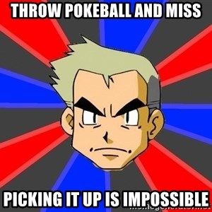 Professor Oak - throw pokeball and miss picking it up is impossible