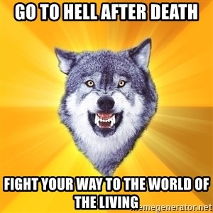 Courage Wolf - Go to hell after death Fight your way to the world of the living