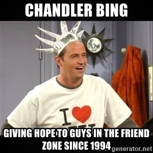 Chandler Bing - ChanDLER BING Giving hope to guys in the friend zone since 1994