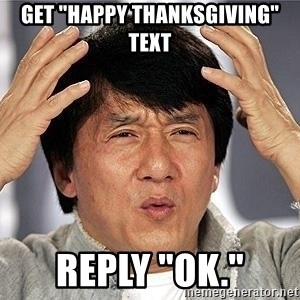 """Confused Jackie Chan - get """"happy thanksgiving"""" text Reply """"ok."""""""