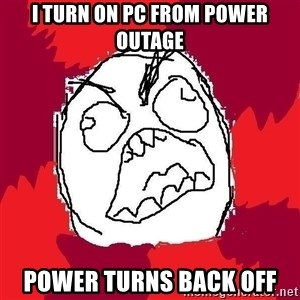 Rage FU - I turn on PC From Power Outage Power Turns Back off