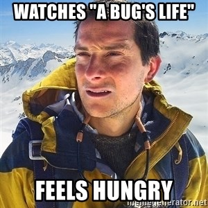 "Bear Grylls - watches ""a bug's life"" feels hungry"