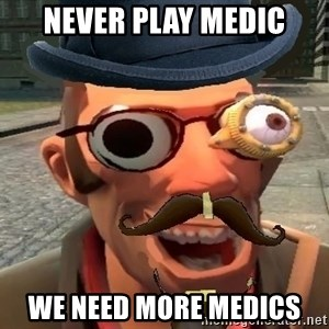 Pr0 TF2 Player - never play medic we need more medics