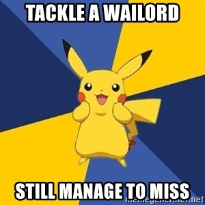 Pokemon Logic  - tackle a wailord still manage to miss