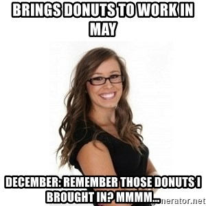 Overachieving Office Girl - brings donuts to work in may December: remember those donuts I brought in? mmmm...