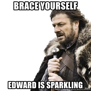 Winter is Coming - BRACE YOURSELF EDWARD IS SPARKLING