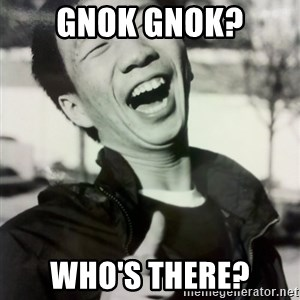 Troll Asian - Gnok gnok? Who's there?