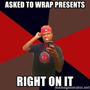 wannabe rapper - asked to wrap presents right on it