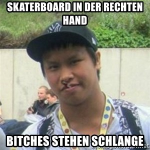 Good Guy Reginald - skaterboard in der rechten hand bitches stehen schlange