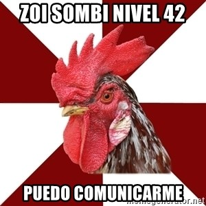 Roleplaying Rooster - zoi sombi nivel 42 puedo comunicarme