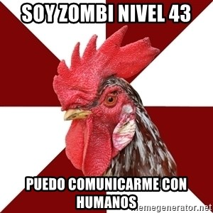Roleplaying Rooster - Soy zombi nivel 43 puedo comunicarme con humanos