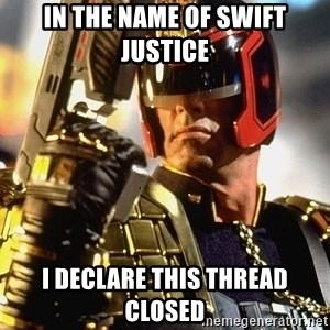 judge dredd - in the name of swift justice i declare this thread closed