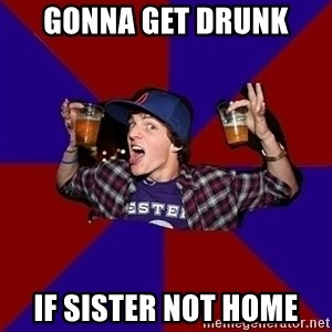 Sunny Student - gonna get drunk if sister not home
