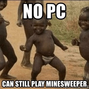 Third World Success - No pc can still play minesweeper