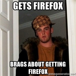 Scumbag Steve - gets firefox brags about getting firefox