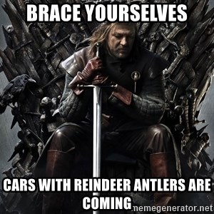 Eddard Stark - BRACE YOURSELVES CARS WITH REINDEER ANTLERS ARE COMING