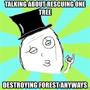 Capitalist Win - talking about rescuing one tree destroying forest anyways