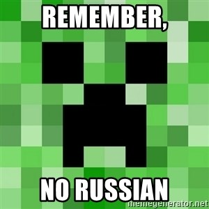 Minecraft Creeper Meme - Remember, No russian