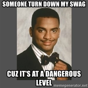 SWAG - someone turn down my swag cuz it's at a dangerous level