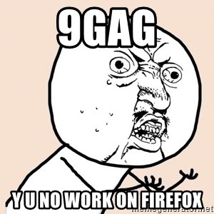 y u no meme - 9GAG Y U NO WORK ON FIREFOX