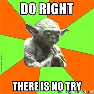 vk.com/yoda_advice - do right there is no try