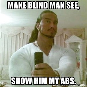 Guido Jesus - Make blind man see, show him my abs.