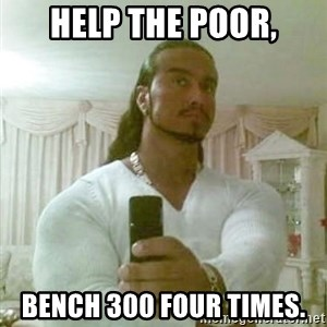 Guido Jesus - help the poor, bench 300 four times.