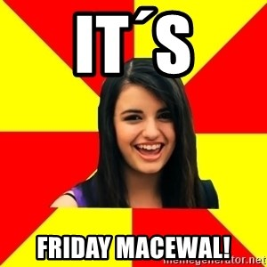 Rebecca Black Meme - IT´S Friday Macewal!