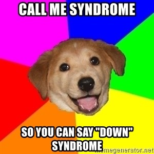 """Advice Dog - Call me syndrome So you can say """"down"""" syndrome"""
