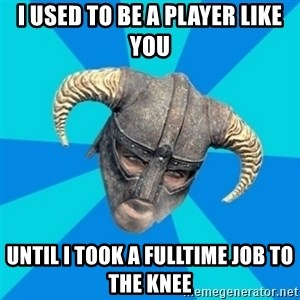 skyrim stan - I used to be a player like you until i took a fulltime job to the knee