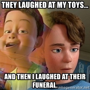 PTSD Andy - They laughed at my toys... and then I laughed at their funeral.